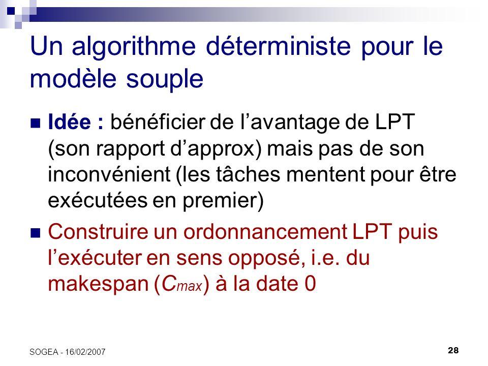 28 SOGEA - 16/02/2007 Un algorithme déterministe pour le modèle souple Idée : bénéficier de lavantage de LPT (son rapport dapprox) mais pas de son inc