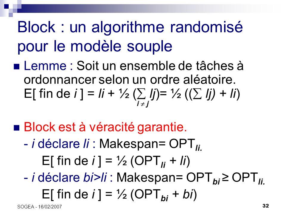 32 SOGEA - 16/02/2007 Block : un algorithme randomisé pour le modèle souple Lemme : Soit un ensemble de tâches à ordonnancer selon un ordre aléatoire.