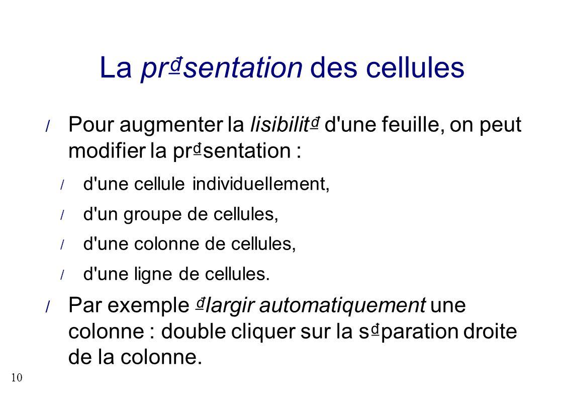 10 Pour augmenter la lisibilit d'une feuille, on peut modifier la prsentation : d'une cellule individuellement, d'un groupe de cellules, d'une colonne