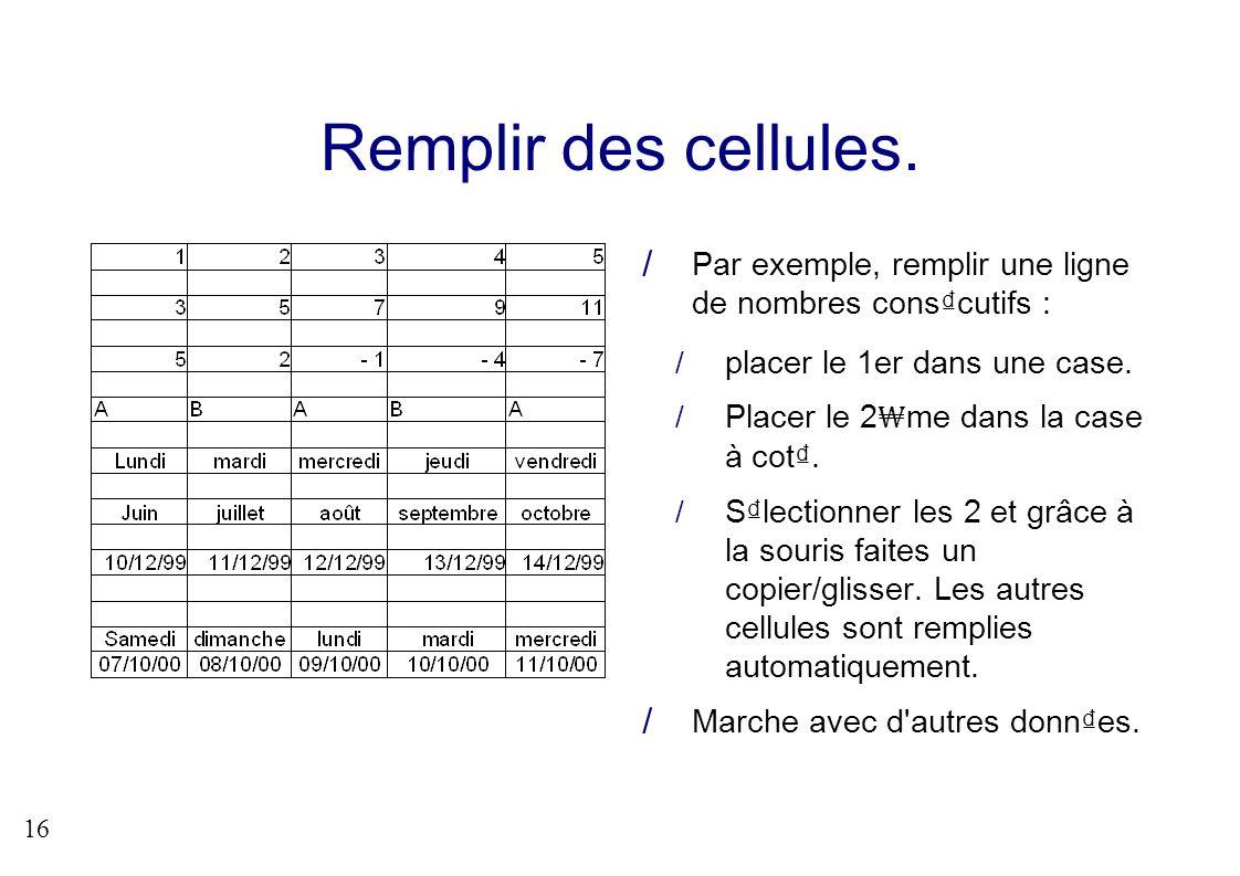 16 Remplir des cellules. Par exemple, remplir une ligne de nombres conscutifs : placer le 1er dans une case. Placer le 2 me dans la case à cot. Slecti