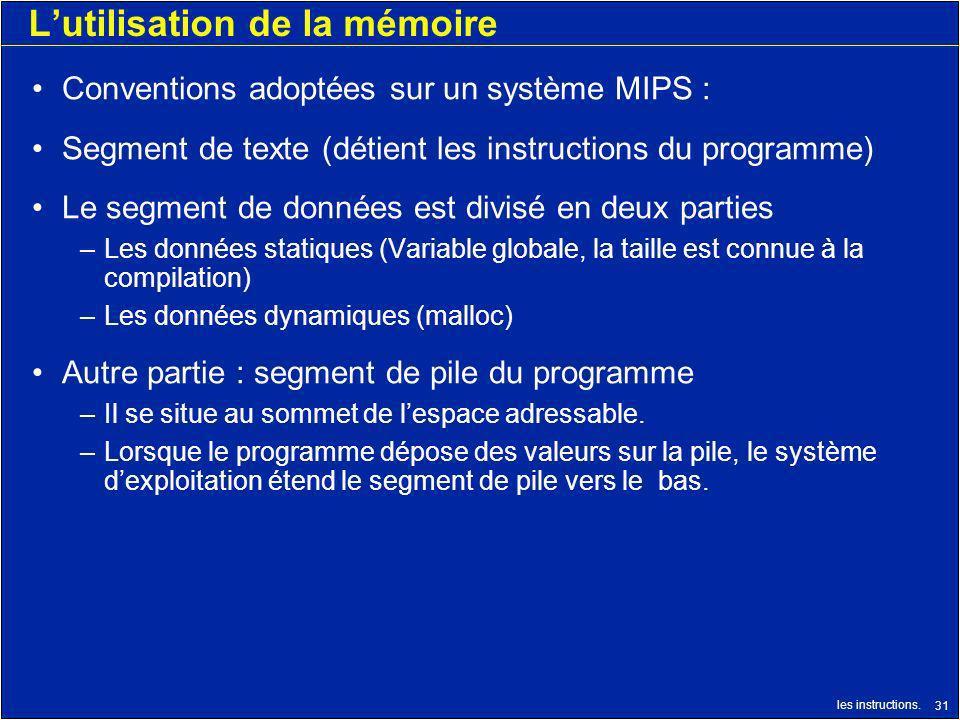 les instructions. 31 Lutilisation de la mémoire Conventions adoptées sur un système MIPS : Segment de texte (détient les instructions du programme) Le