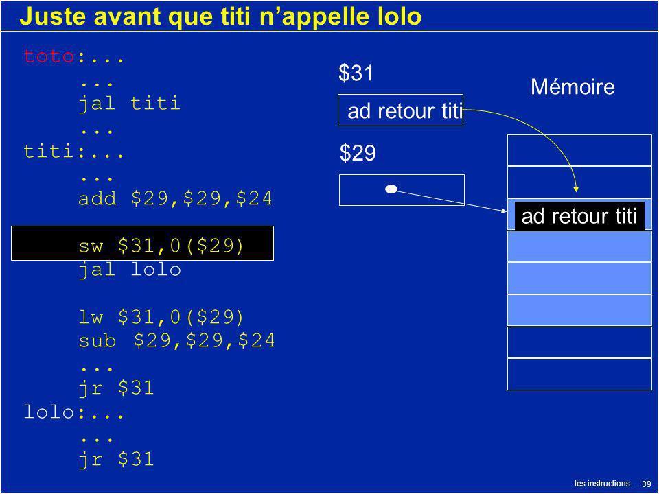 les instructions. 39 Juste avant que titi nappelle lolo $29 $31 ad retour titi Mémoire ad retour titi toto:...... jal titi... titi:...... add $29,$29,