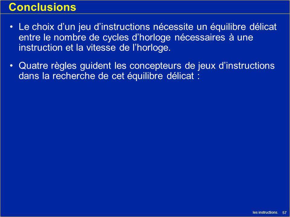 les instructions. 57 Conclusions Le choix dun jeu dinstructions nécessite un équilibre délicat entre le nombre de cycles dhorloge nécessaires à une in