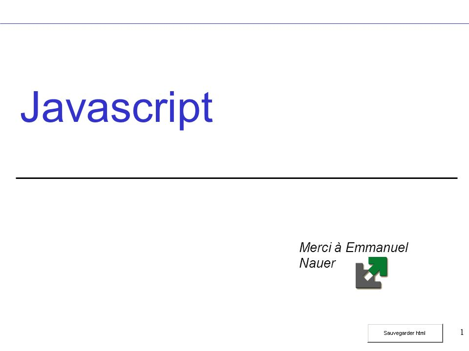 1 Javascript Merci à Emmanuel Nauer