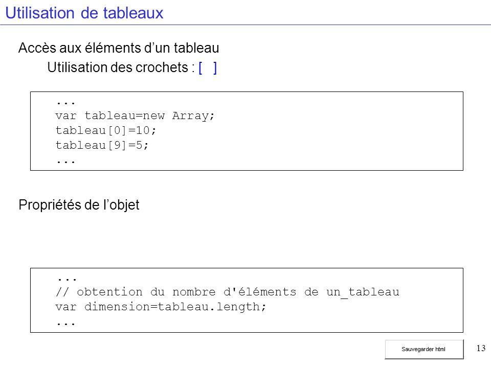 13 Utilisation de tableaux Accès aux éléments dun tableau Utilisation des crochets : [ ] Propriétés de lobjet...