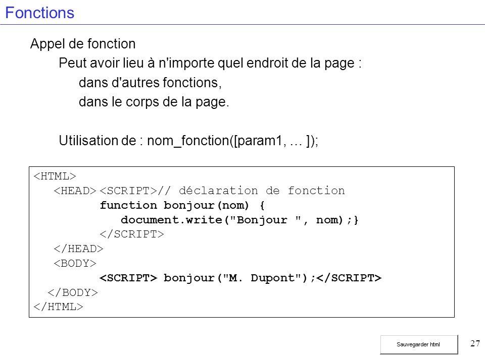 27 Fonctions Appel de fonction Peut avoir lieu à n importe quel endroit de la page : dans d autres fonctions, dans le corps de la page.