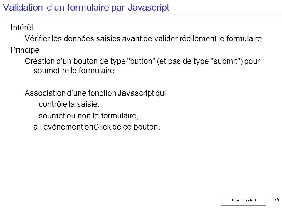 56 Validation dun formulaire par Javascript Intérêt Vérifier les données saisies avant de valider réellement le formulaire.