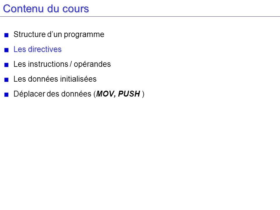 Contenu du cours Structure dun programme Les directives Les instructions / opérandes Les données initialisées Déplacer des données (MOV, PUSH )