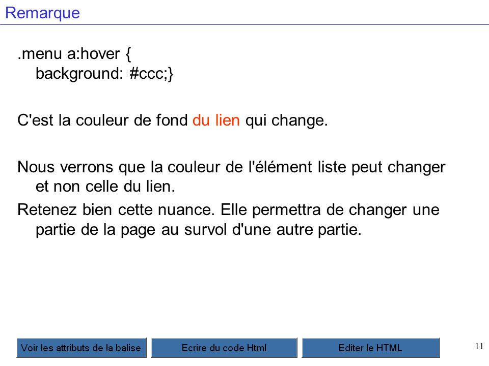 11 Remarque.menu a:hover { background: #ccc;} C est la couleur de fond du lien qui change.