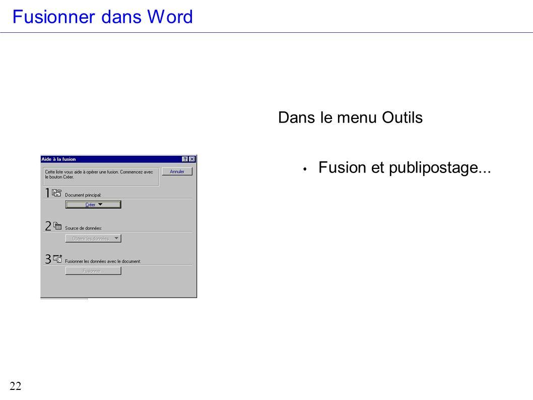 22 Fusionner dans Word Dans le menu Outils Fusion et publipostage...