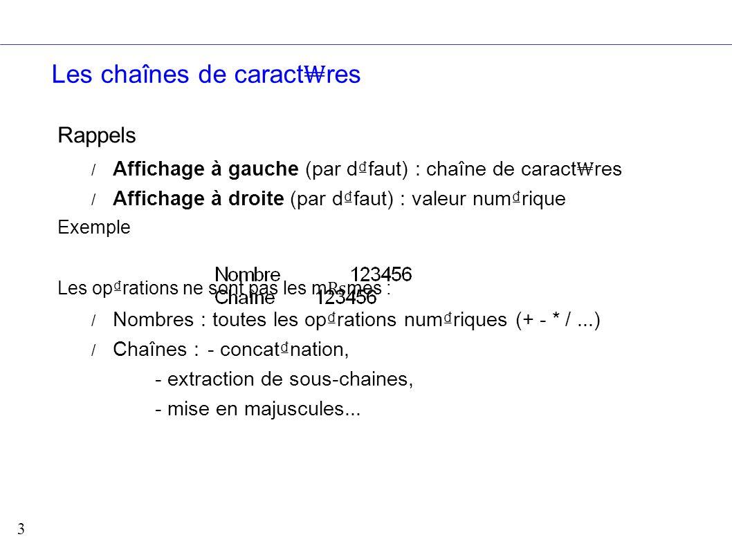 4 Les oprations sur les chaînes de caract res (1) Quelques fonctions sur les chaînes de caract res : CONCATENER : / Met bout à bout plusieurs chaînes / Syntaxe : =CONCATENER(texte1;texte2;...) / Exemple : / Attention aux espaces