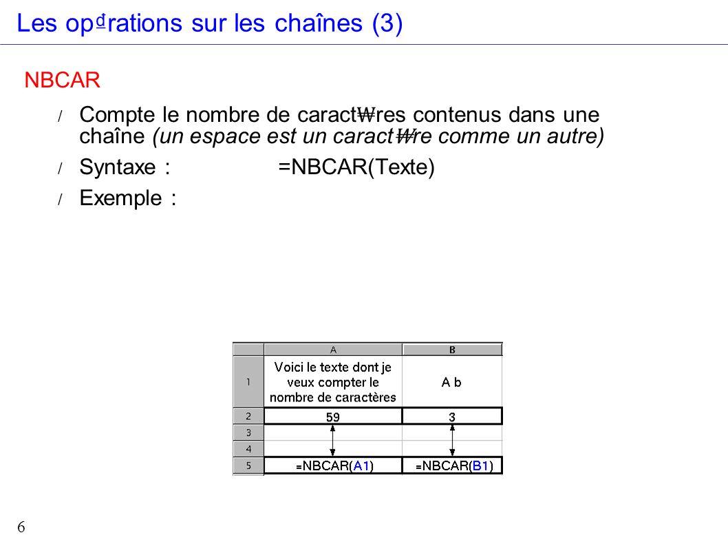 7 Les oprations sur les chaînes (4) EXACT / Teste si deux chaînes sont gales / Syntaxe : =EXACT(chaîne 1; chaîne 2) / Exemple : / Remarque : / Sensibilit à la casse / 2 chaînes vides sont gales