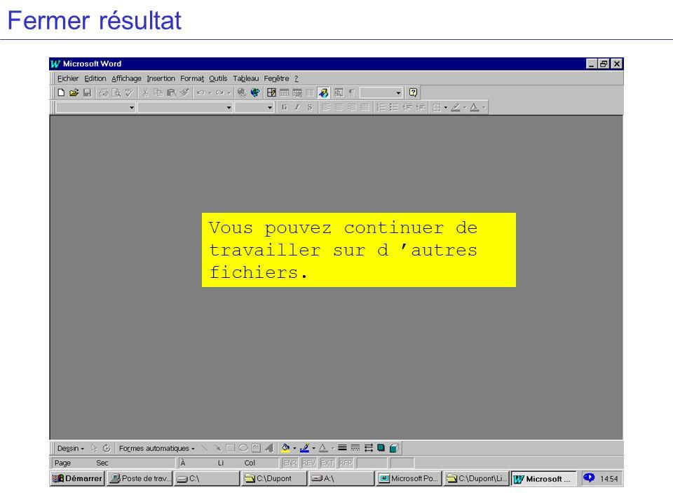 Fermer résultat Vous pouvez continuer de travailler sur d autres fichiers.