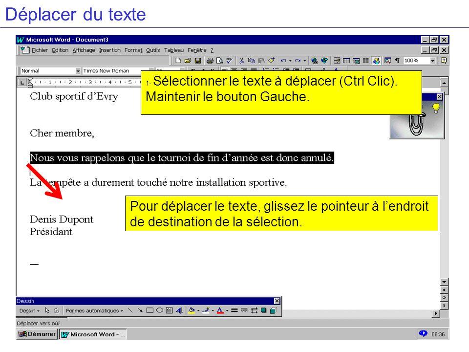 Déplacer du texte 1- Sélectionner le texte à déplacer (Ctrl Clic). Maintenir le bouton Gauche. Pour déplacer le texte, glissez le pointeur à lendroit