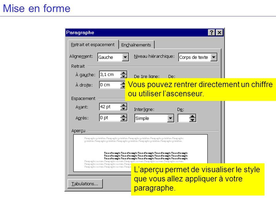 Mise en forme Laperçu permet de visualiser le style que vous allez appliquer à votre paragraphe. Vous pouvez rentrer directement un chiffre ou utilise