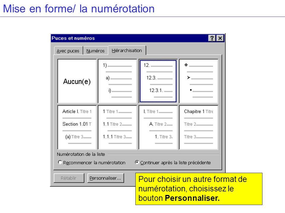 Mise en forme/ la numérotation Pour choisir un autre format de numérotation, choisissez le bouton Personnaliser.