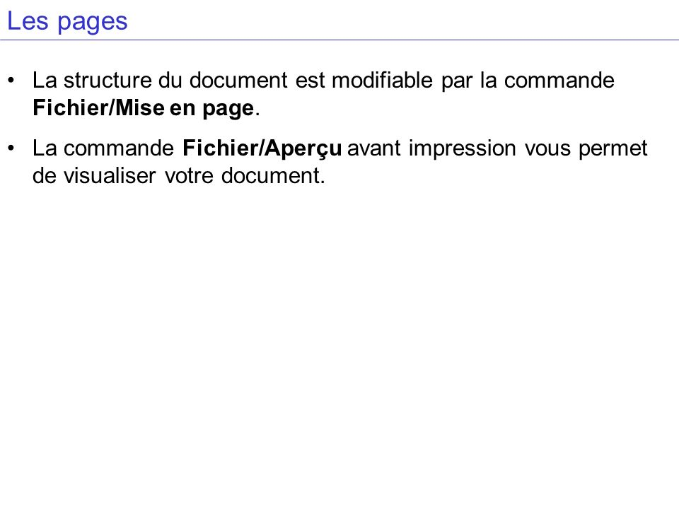 Les pages La structure du document est modifiable par la commande Fichier/Mise en page. La commande Fichier/Aperçu avant impression vous permet de vis