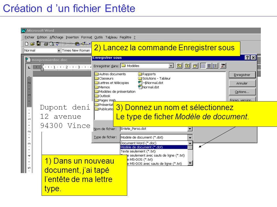 Création d un fichier Entête 2) Lancez la commande Enregistrer sous 3) Donnez un nom et sélectionnez Le type de ficher Modèle de document. 1) Dans un