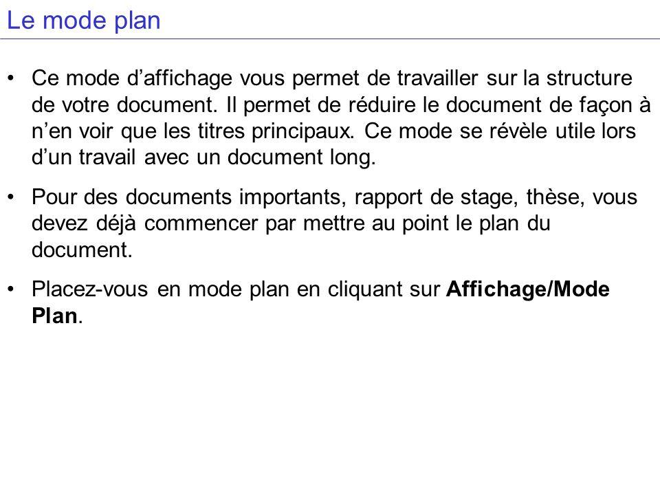 Le mode plan Ce mode daffichage vous permet de travailler sur la structure de votre document. Il permet de réduire le document de façon à nen voir que