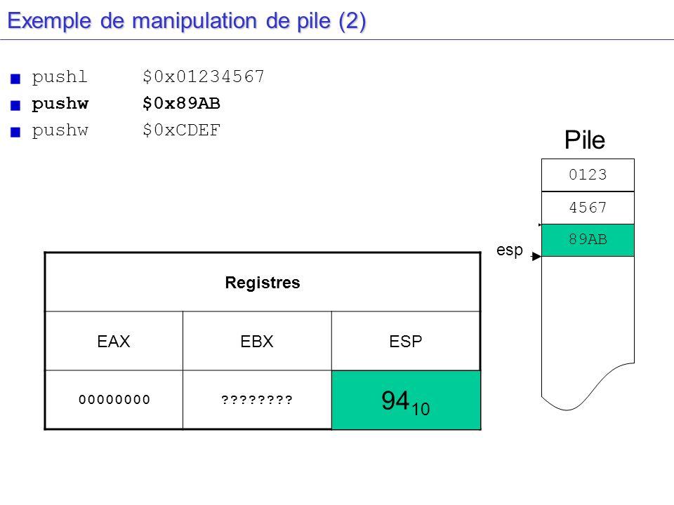 esp Exemple de manipulation de pile (2) pushl $0x01234567 pushw $0x89AB pushw$0xCDEF Registres EAXEBXESP 00000000???????? 96 10 Pile esp 0123 4567 89A
