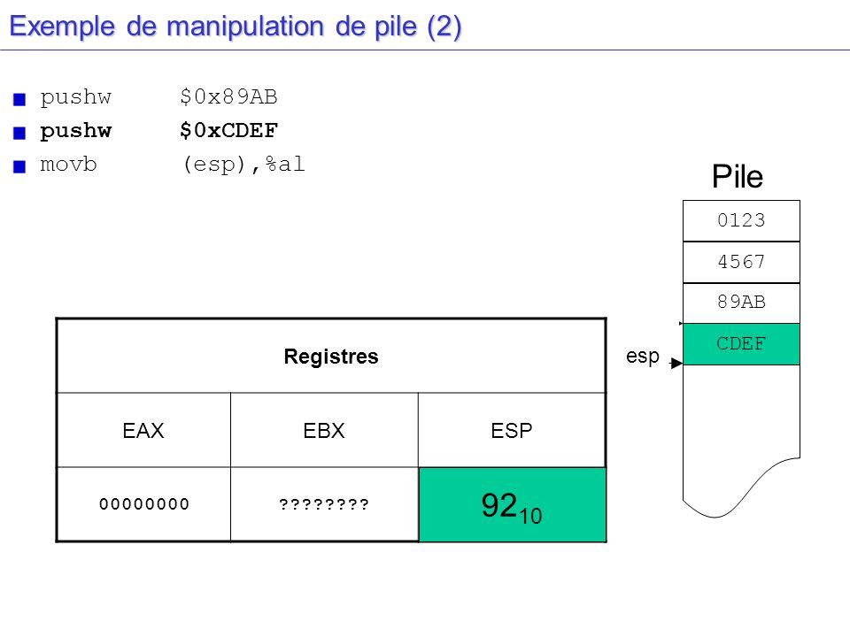 esp Exemple de manipulation de pile (2) pushw $0x89AB pushw$0xCDEF movb(esp),%al Registres EAXEBXESP 00000000???????? 94 10 Pile esp 0123 4567 89AB 92