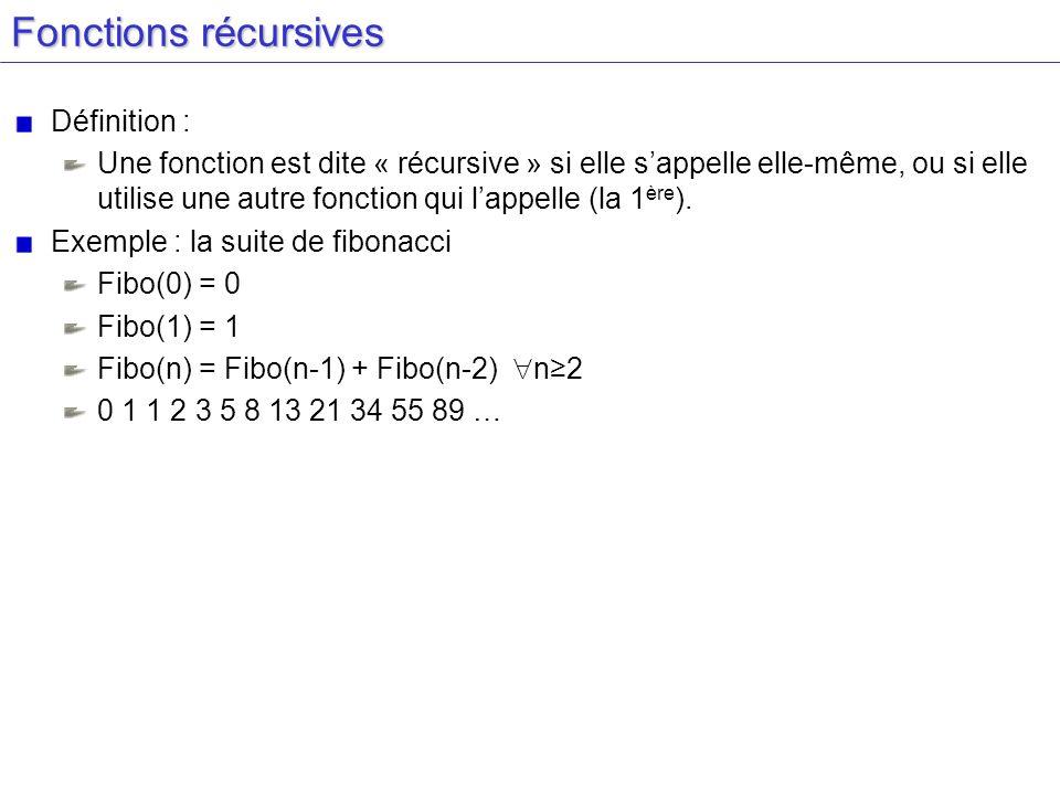 Fonctions récursives Définition : Une fonction est dite « récursive » si elle sappelle elle-même, ou si elle utilise une autre fonction qui lappelle (