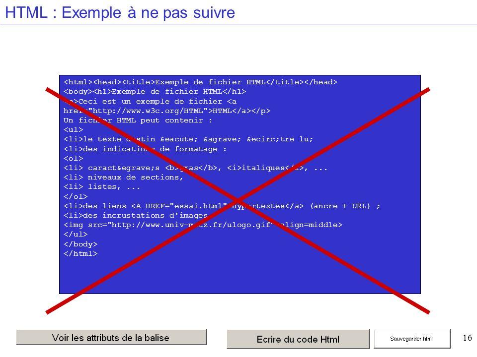 16 HTML : Exemple à ne pas suivre Exemple de fichier HTML Ceci est un exemple de fichier HTML Un fichier HTML peut contenir : le texte destin é à être lu; des indications de formatage : caractès gras, italiques,...