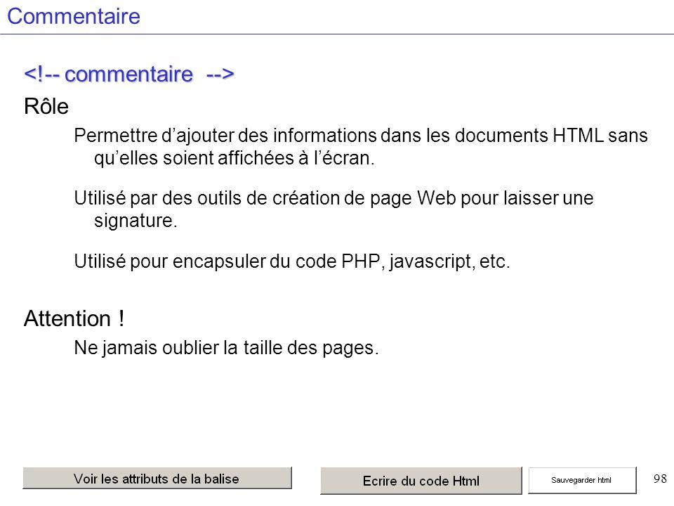 98 Commentaire Rôle Permettre dajouter des informations dans les documents HTML sans quelles soient affichées à lécran.