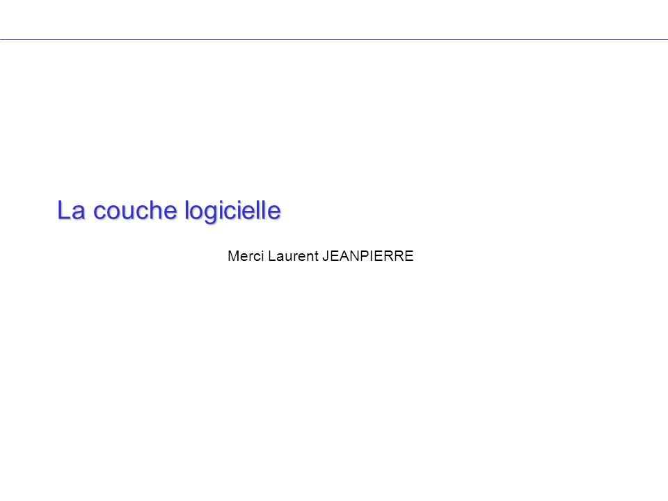 La couche logicielle Merci Laurent JEANPIERRE