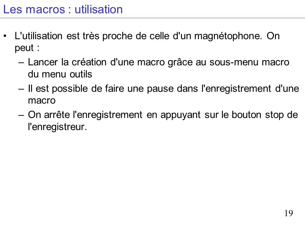 19 Les macros : utilisation L utilisation est très proche de celle d un magnétophone.