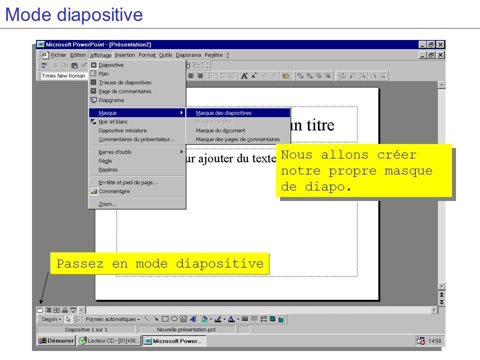 Mode diapositive Passez en mode diapositive Nous allons créer notre propre masque de diapo.