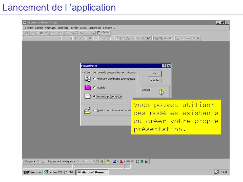 Lancement de l application Vous pouvez utiliser des modèles existants ou créer votre propre présentation. Vous pouvez utiliser des modèles existants o