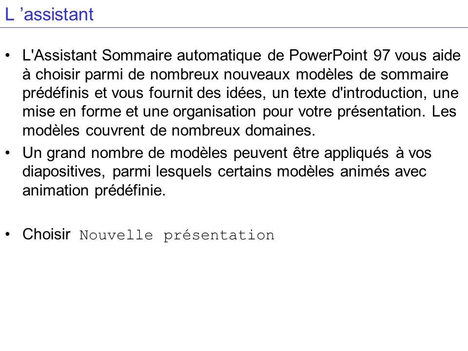 L assistant L'Assistant Sommaire automatique de PowerPoint 97 vous aide à choisir parmi de nombreux nouveaux modèles de sommaire prédéfinis et vous fo