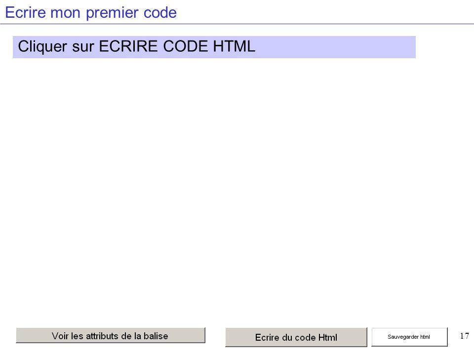17 Ecrire mon premier code Cliquer sur ECRIRE CODE HTML