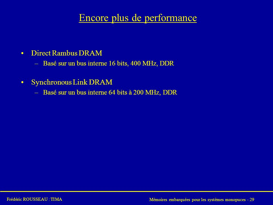 Mémoires embarquées pour les systèmes monopuces - 29 Frédéric ROUSSEAU : TIMA Encore plus de performance Direct Rambus DRAM –Basé sur un bus interne 1