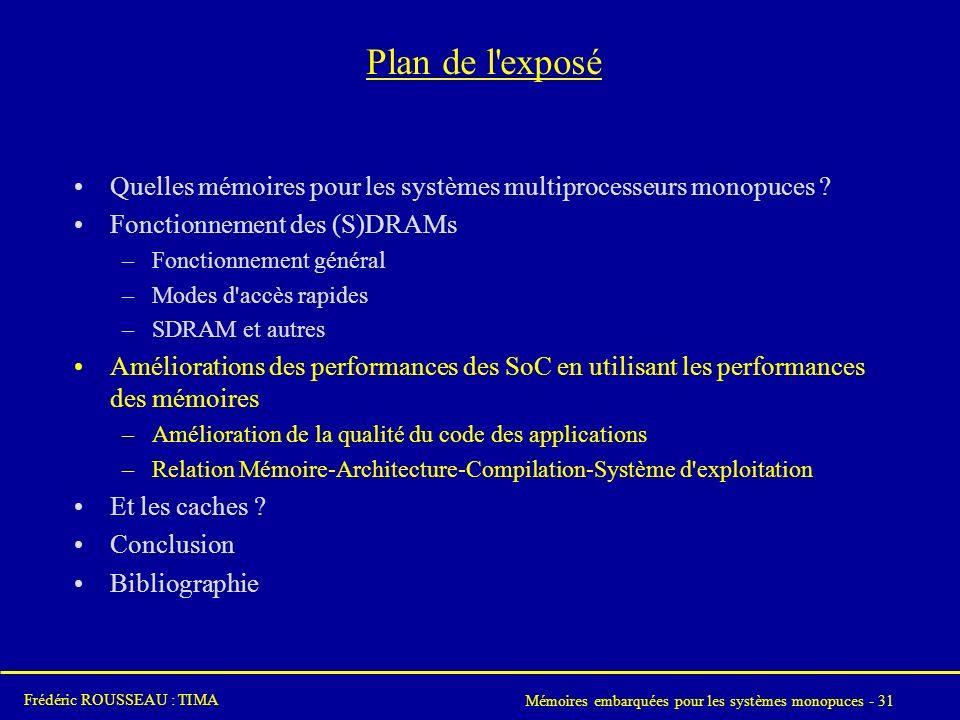 Mémoires embarquées pour les systèmes monopuces - 31 Frédéric ROUSSEAU : TIMA Plan de l exposé Quelles mémoires pour les systèmes multiprocesseurs monopuces .