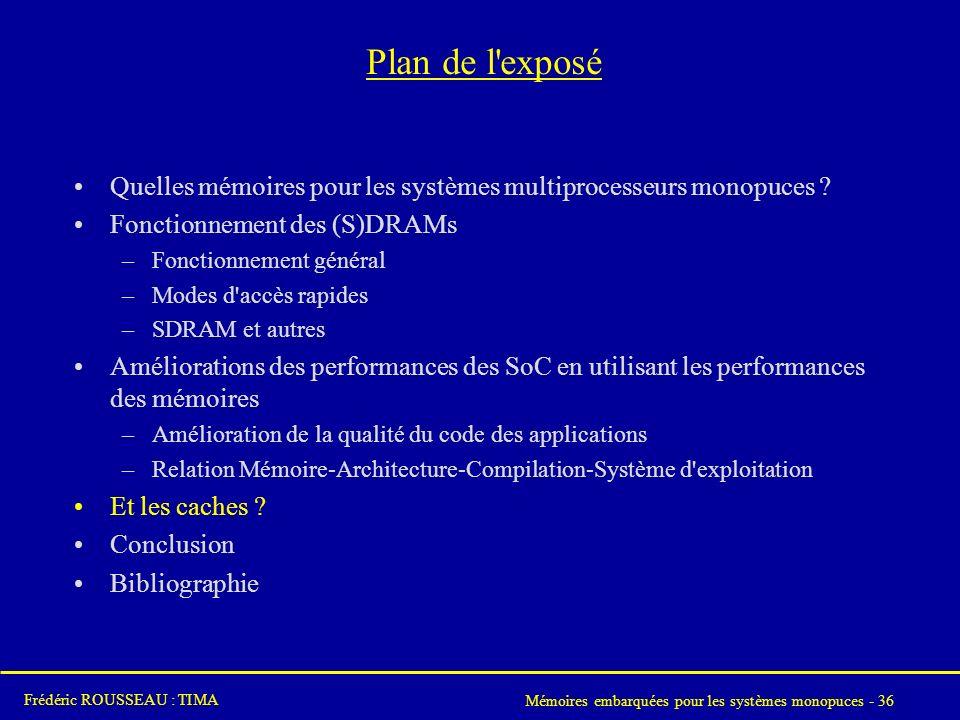 Mémoires embarquées pour les systèmes monopuces - 36 Frédéric ROUSSEAU : TIMA Plan de l exposé Quelles mémoires pour les systèmes multiprocesseurs monopuces .