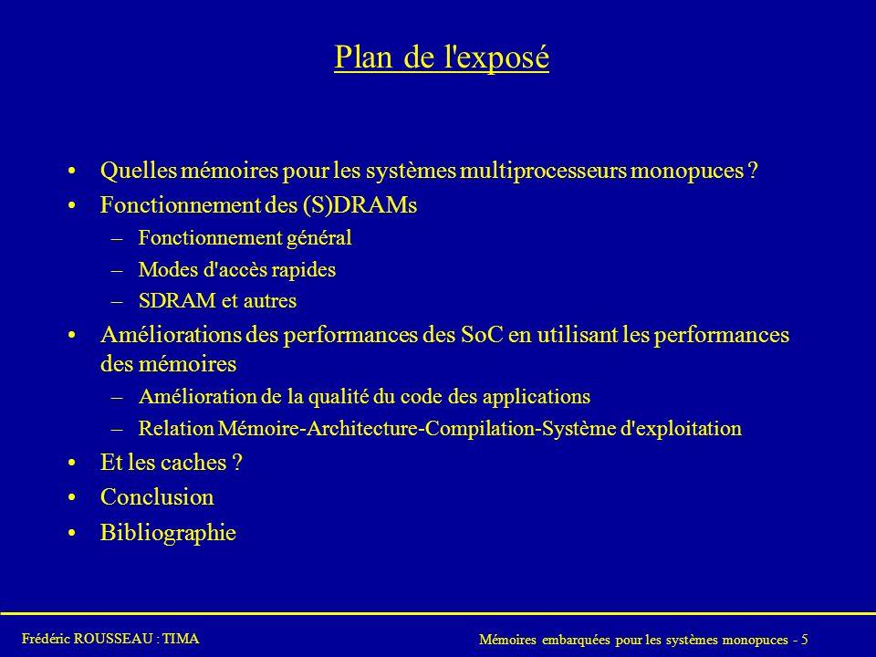Mémoires embarquées pour les systèmes monopuces - 5 Frédéric ROUSSEAU : TIMA Plan de l exposé Quelles mémoires pour les systèmes multiprocesseurs monopuces .