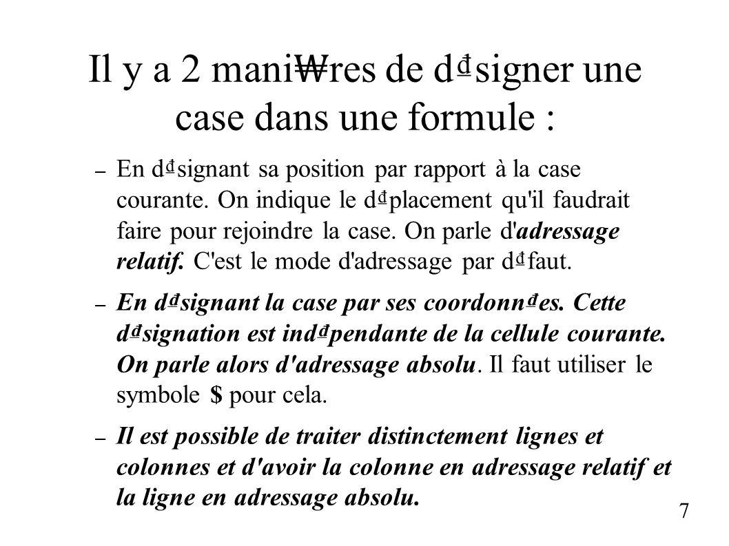 Il y a 2 mani res de dsigner une case dans une formule : – En dsignant sa position par rapport à la case courante. On indique le dplacement qu'il faud