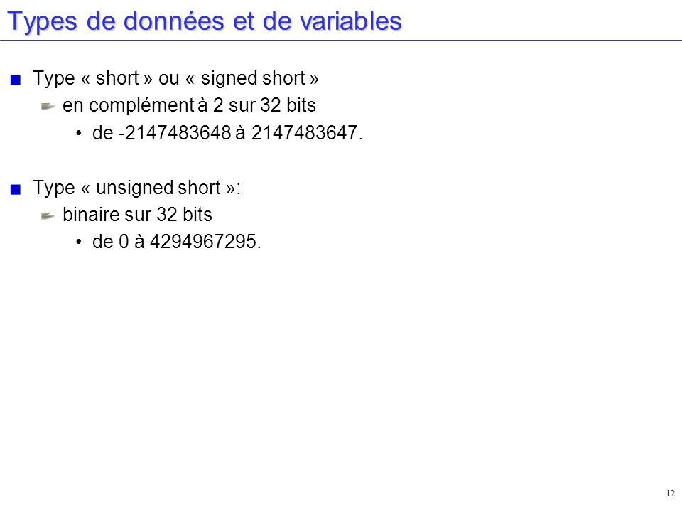 12 Types de données et de variables Type « short » ou « signed short » en complément à 2 sur 32 bits de -2147483648 à 2147483647. Type « unsigned shor