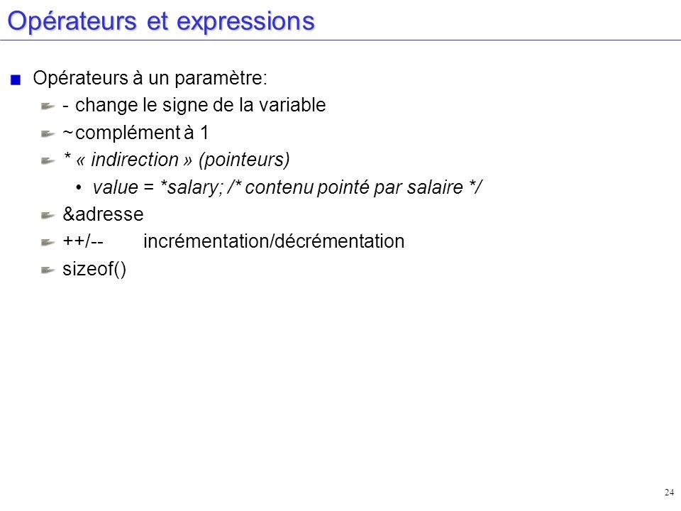 24 Opérateurs et expressions Opérateurs à un paramètre: - change le signe de la variable ~complément à 1 *« indirection » (pointeurs) value = *salary;