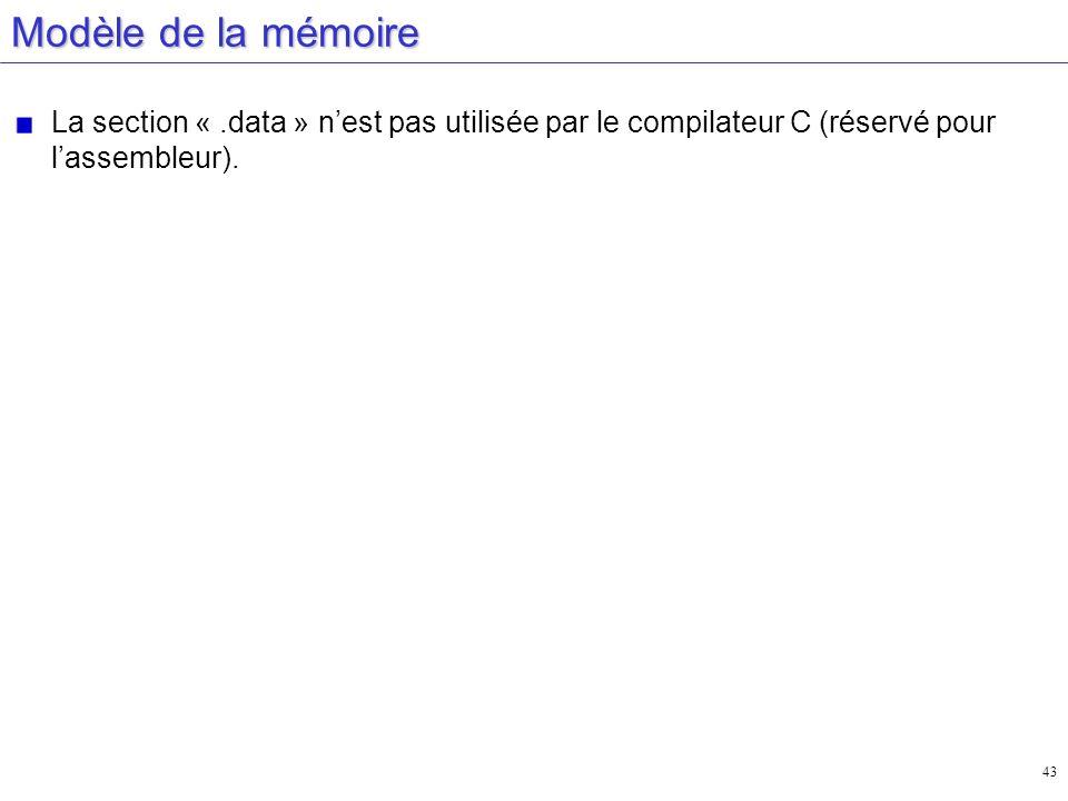 43 Modèle de la mémoire La section «.data » nest pas utilisée par le compilateur C (réservé pour lassembleur).