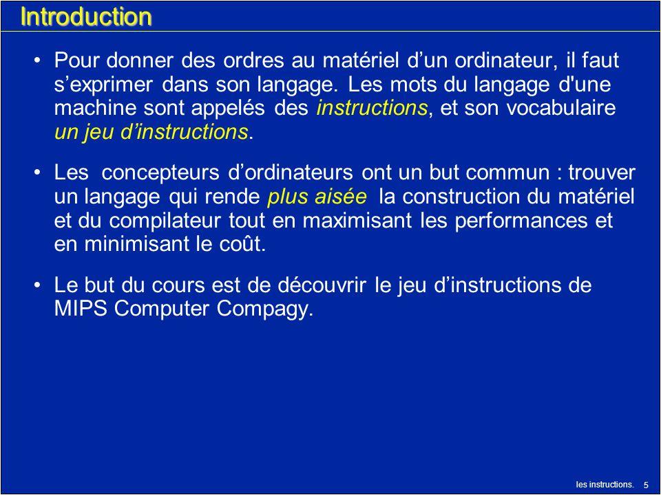 les instructions. 5 Introduction Pour donner des ordres au matériel dun ordinateur, il faut sexprimer dans son langage. Les mots du langage d'une mach