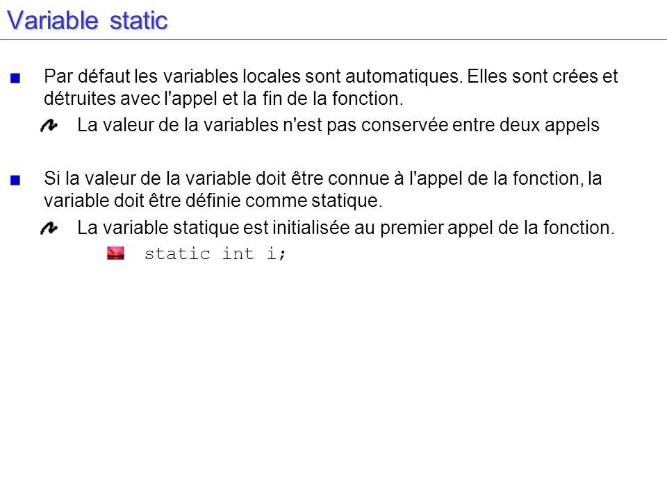 Variable static Par défaut les variables locales sont automatiques. Elles sont crées et détruites avec l'appel et la fin de la fonction. La valeur de