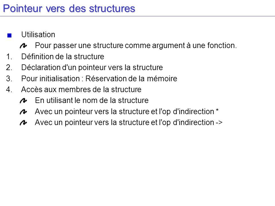 Pointeur vers des structures Utilisation Pour passer une structure comme argument à une fonction.