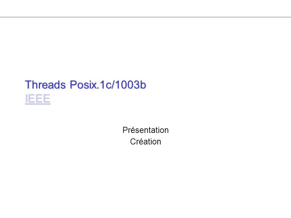 Threads Posix.1c/1003b IEEE IEEE Présentation Création