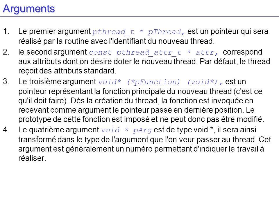 Arguments 1.Le premier argument pthread_t * pThread, est un pointeur qui sera réalisé par la routine avec l'identifiant du nouveau thread. 2.le second