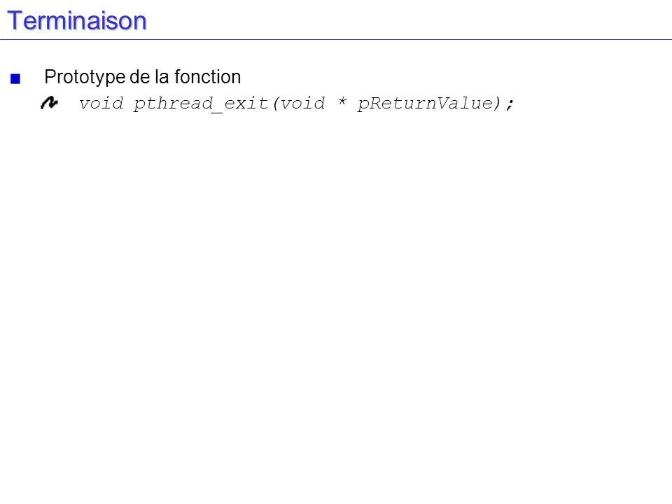Terminaison Prototype de la fonction void pthread_exit(void * pReturnValue);