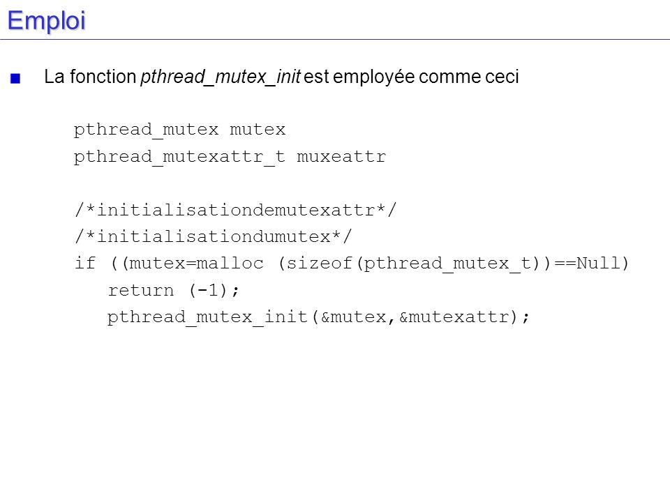 Emploi La fonction pthread_mutex_init est employée comme ceci pthread_mutex mutex pthread_mutexattr_t muxeattr /*initialisationdemutexattr*/ /*initial