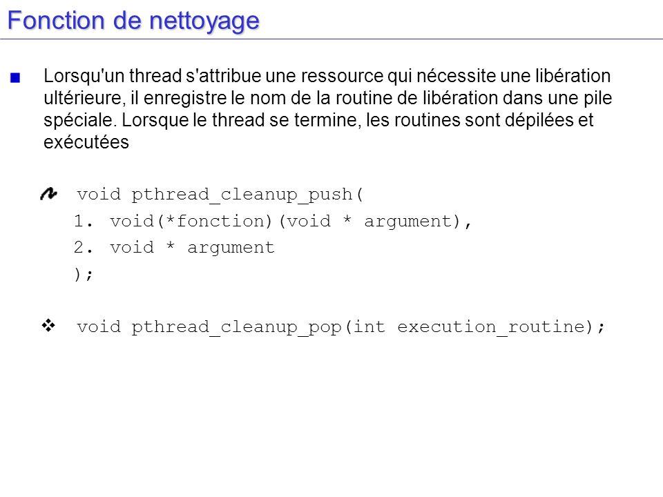 Fonction de nettoyage Lorsqu'un thread s'attribue une ressource qui nécessite une libération ultérieure, il enregistre le nom de la routine de libérat